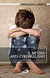Il metodo anti-cyberbullismo. Per un uso consapevole di internet e dei social network
