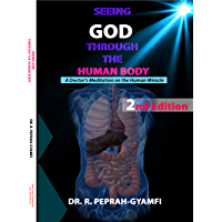 SEEING GOD THROUGH THE HUMAN BODY: A Doctor's Meditation on the Human Miracle, 2nd Edition (English Edition)