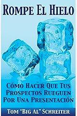 Rompe El Hielo: Cómo Hacer Que Tus Prospectos Rueguen Por una Presentación (Spanish Edition) Kindle Edition