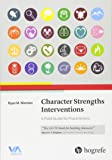 Character Strengths Interventions: A Field Guide for Practitioners: 2017