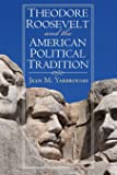 Theodore Roosevelt and the American Political Tradition (American Political Thought)