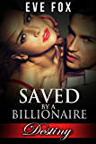 Romance: DESTINY - Book 1: SAVED BY A BILLIONAIRE: An Erotic Romance