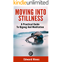 Moving into Stillness - a practical guide to Qigong and meditation (English Edition)