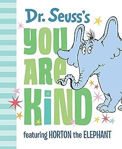 Dr. Seuss's You Are Kind: Featuring Horton the Elephant (Classic Seuss)