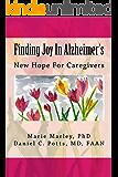Finding Joy In Alzheimer's: New Hope for Caregivers
