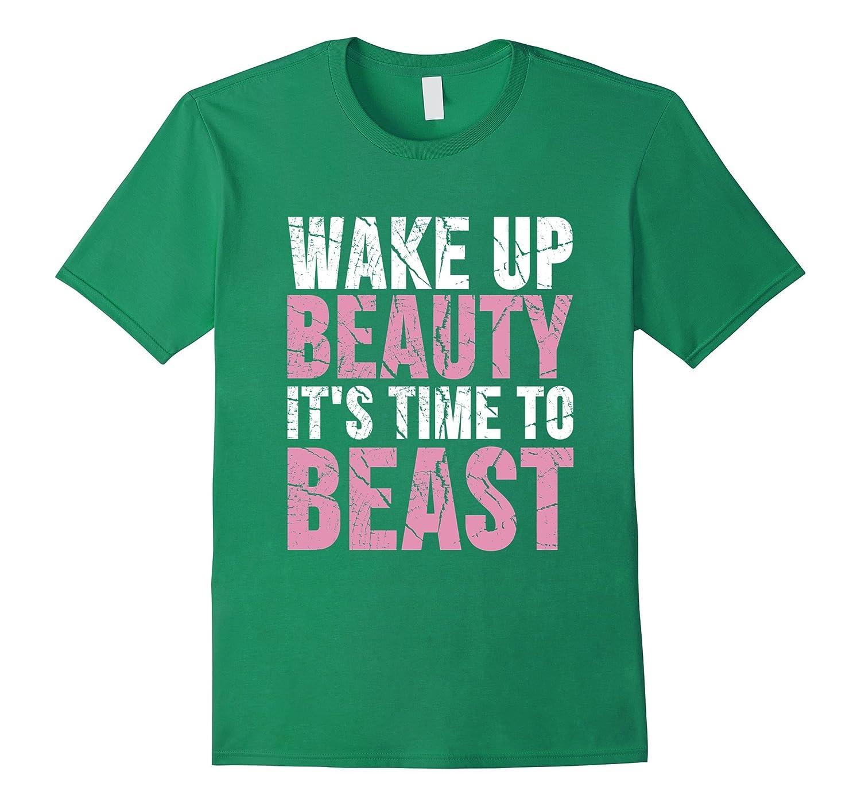 Wake Up Beauty Its Time To Beast Gym Workout T Shirt