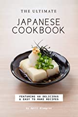 The Ultimate Japanese Cookbook: Featuring 60 Delicious Easy to Make Recipes Kindle Edition