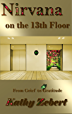 Nirvana on the 13th Floor: From Grief to Gratitude