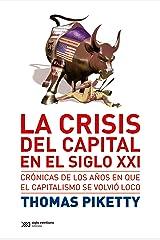 La crisis del capital en el siglo XXI: Crónicas de los años en que el capitalismo se volvió loco (Singular) (Spanish Edition) Kindle Edition