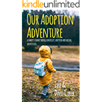 Our Adoption Adventure: A Family's Journey Through Infertility, Adoption, and Raising Adopted Kids: A true story: from the agony of Infertility to successfully adopting two young children.