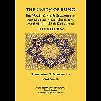 The Unity of Being - Ibn 'Arabi & his follower/poets - Auhad ud-din, 'Iraqi, Shabistari, Maghribi, Jili, Shah Da'i & Jami: Selected Poems (English Edition)