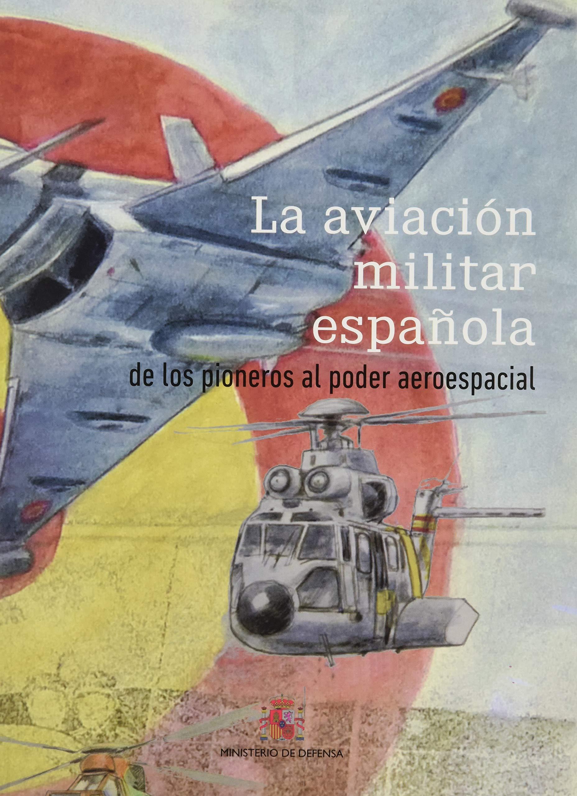 La aviación militar española. De los pioneros al poder ...