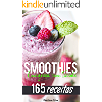 Smoothies - Emagreça com Saúde: 165 receitas saudáveis para emagrecer - Perca peso e queime gordura!