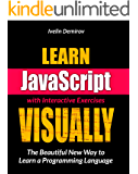 Learn JavaScript VISUALLY with Interactive Exercises: The Beautiful New Way to Learn a Programming Language (Learn…