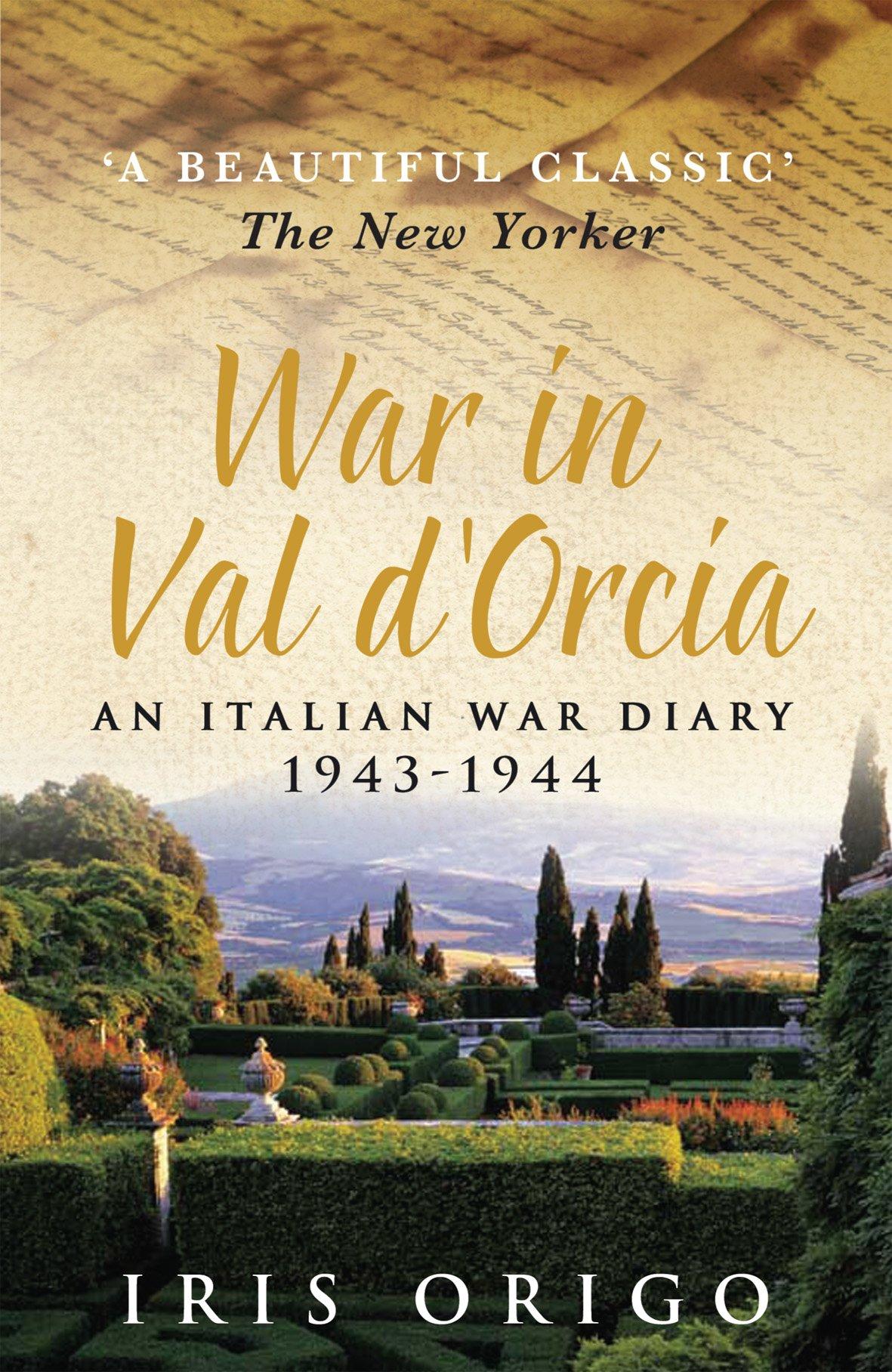War in Val d'Orcia. An Italian war diary 1943-44: An Italian War Diary,  1943-1944: Amazon.co.uk: Iris Origo, Denis Mack Smith: 9780749004231: Books