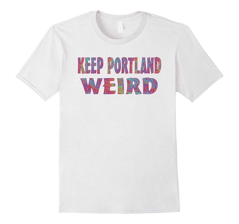 a2b68a90 Keep Portland Weird Tie Dye T-Shirts – Anztee.com