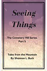 Seeing Things (Cemetery Hill Series (Tales from the Mountain) Book 5) Kindle Edition