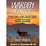 Warden Force: Masters of Destruction and Other True Game Warden Adventures: Episodes 88-100