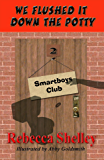 We Flushed it Down the Potty (The Smartboys Club Book 2)