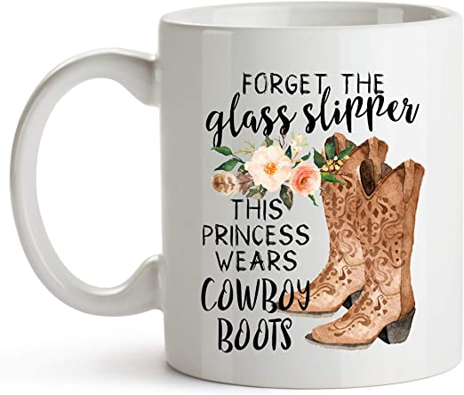 Amazon Com Younique Designs Forget The Slippers This Princess Wears Cowboy Boots Mug 11 Ounces Country Girl Cup For Women Cowgirl Coffee Mug Kitchen Dining