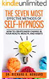 The SEVEN Most EFFECTIVE Methods of SELF-HYPNOSIS: How to Create Rapid Change in your Health, Wealth, and Habits…
