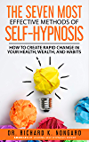 The SEVEN Most EFFECTIVE Methods of SELF-HYPNOSIS: How to Create Rapid Change in your Health, Wealth, and Habits. (English Edition)