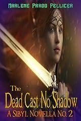 The Dead Cast No Shadow: A Sibyl Novella No. 2 Kindle Edition