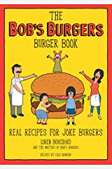 The Bob's Burgers Burger Book: Real Recipes for Joke Burgers Kindle Edition