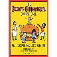 The Bob's Burgers Burger Book : Real Recipes for Joke Burgers