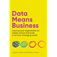 Data Means Business: Level up your organisation to adapt, evolve and scale in an ever-changing world (English Edition)