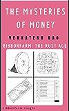 The Mysteries of Money: Ribbonfarm: The Rust Age (Ribbonfarm Roughs Book 7)