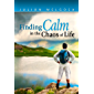 Finding Calm in The Chaos of Life