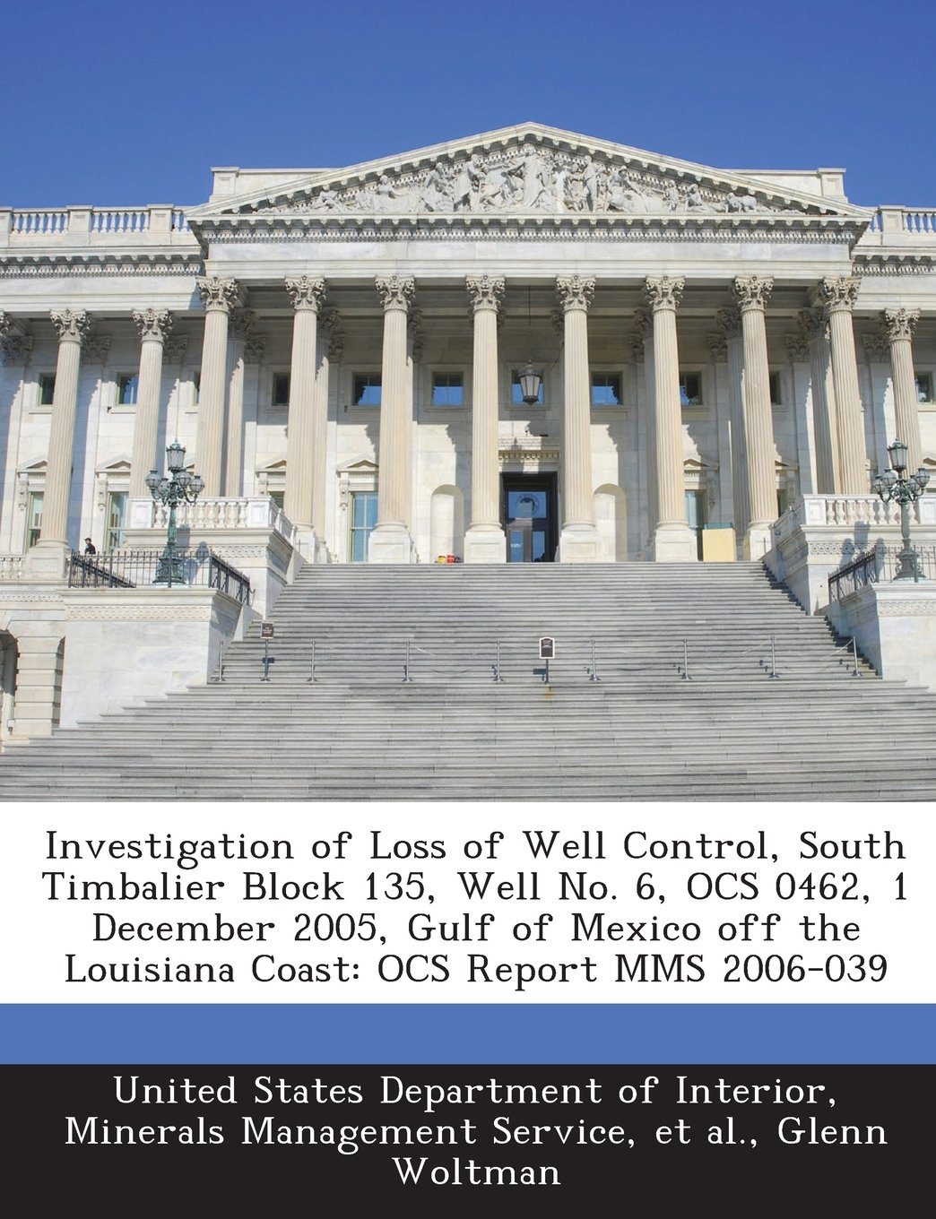 Read Online Investigation of Loss of Well Control, South Timbalier Block 135, Well No. 6, Ocs 0462, 1 December 2005, Gulf of Mexico Off the Louisiana Coast: Ocs R ebook