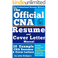 The Official CNA Resume and Cover Letters Manual: Resumes, Cover Letters, Tips, Secrets, and More