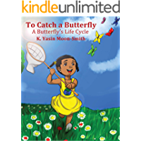 To Catch a Butterfly- A Butterfly's Life Cycle