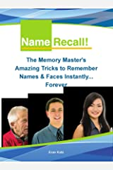 Name Recall - The Memory Masters Amazing Tricks to Remember Names and Faces Instantly… Forever Kindle Edition