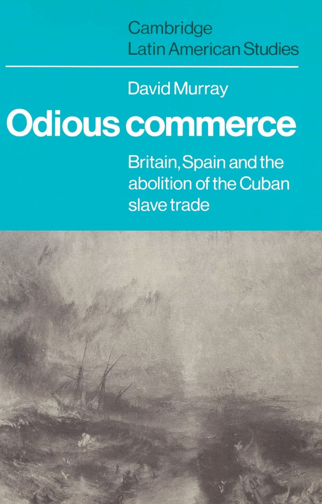 Read Online Odious Commerce: Britain, Spain and the Abolition of the Cuban Slave Trade (Cambridge Latin American Studies) ebook