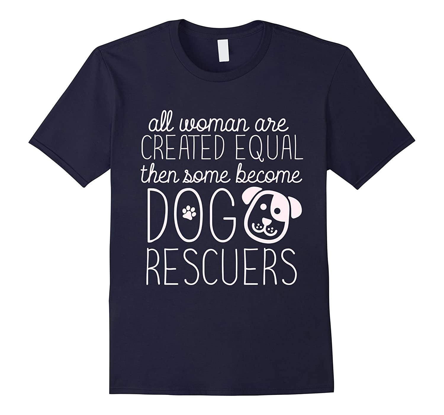 All Woman Are Created Equal Some Become Dog Rescuers T-Shirt-BN