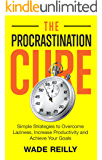 The Procrastination Cure: Simple Strategies to Overcome Laziness, Increase Productivity and Achieve Your Goals