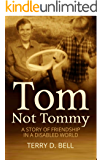 Tom Not Tommy: A Story Of Friendship In A Disabled World