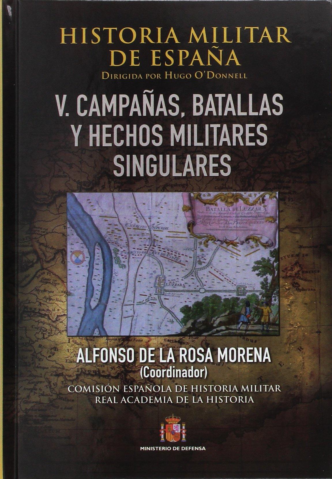 Historia Militar de España. Tomo V. Batallas, campañas y hechos militares: Amazon.es: de la Rosa Morena, Alfonso: Libros