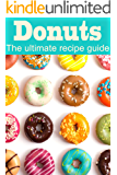 Donuts :The Ultimate Recipe Guide - Over 30 Delicious & Best Selling Recipes