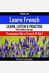 Pronounce Like a French (Vol 1): Learn How to Properly Pronounce French Sounds Audible Audiobook