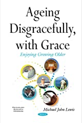 Ageing Disgracefully, with Grace: Enjoying Growing Older  (Psychology Research Progress) Kindle Edition