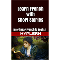 Learn French with Short Stories: Interlinear French to English (Learn French with Interlinear Stories for Beginners and Advanced Readers)