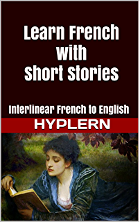 Learn French with Short Stories: Interlinear French to English (Learn French with Interlinear Stories