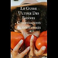 Le guide ultime des bonnes combinaisons alimentaires alimentaire (French Edition)