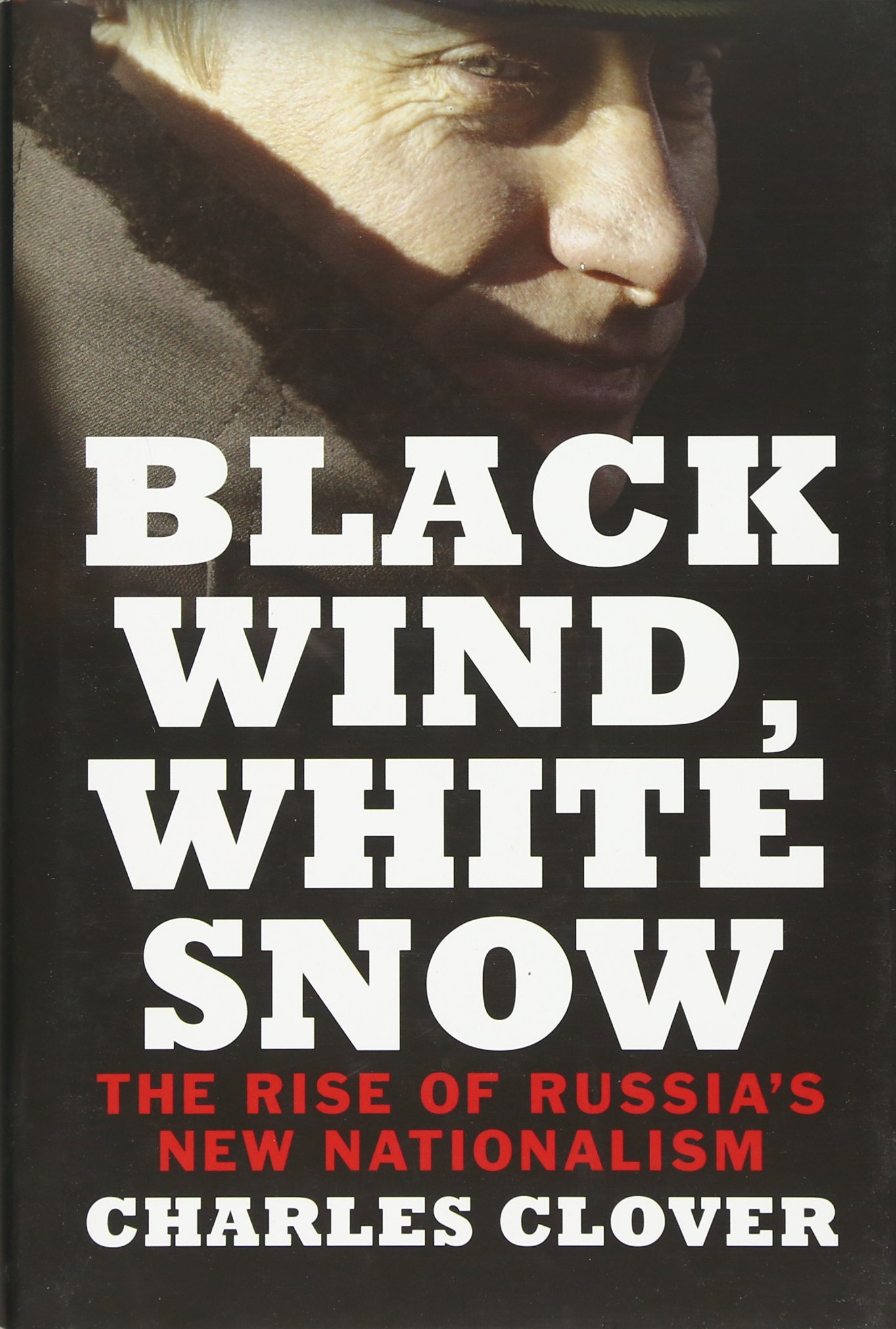Black Wind, White Snow: The Rise Of Russia's New Nationalism: Charles  Clover: 9780300120707: Amazon: Books