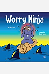 Worry Ninja : A Children's Book About Managing Your Worries and Anxiety (Ninja Life Hacks 24) Kindle Edition