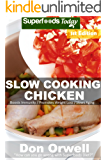 Slow Cooking Chicken: Over 40+ Low Carb Slow Cooker Chicken Recipes, Dump Dinners Recipes, Quick & Easy Cooking Recipes, Antioxidants & Phytochemicals, ... (Low Carb Slow Cooking Chicken Book 1)